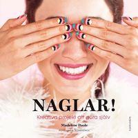 Naglar! : kreativa projekt att göra själv (inbunden)