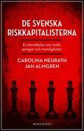 De svenska riskkapitalisterna : en ber�ttelse om makt, pengar och hemligheter