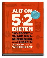 Allt om 5:2 dieten : 140 recept f�r snabb viktminskning och ett l�ngre liv (kartonnage)