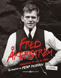 Fred �kerstr�m : ingenstans fri som en f�gel : en biografi (inbunden)