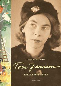 Tove Jansson : arbeta och �lska (inbunden)