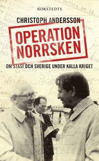 Operation Norrsken : om Stasi och Sverige under kalla kriget (pocket)