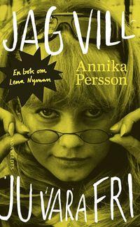 Jag vill ju vara fri : en bok om Lena Nyman (pocket)