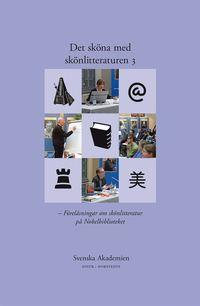 Det sk�na med sk�nlitteraturen. 3, F�rel�sningar om sk�nlitteratur p� Nobelbiblioteket (h�ftad)