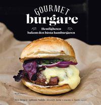 Gourmetburgare : hemligheten bakom den bästa hamburgaren (inbunden)
