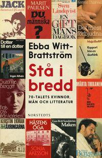 St� i bredd : 70-talets kvinnor, m�n och litteratur (inbunden)