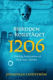 Biskopen och korståget 1206 : om krig kolonisation och Guds man i Norden