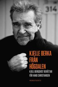 Kjelle Berka fr�n H�gdalen : Kjell Bergqvist ber�ttar f�r Hans Christiansen (inbunden)