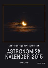 Astronomisk kalender 2015 : vad du kan se p� himlen under �ret (inbunden)