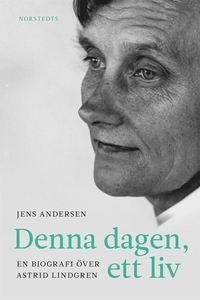 Denna dagen, ett liv : en biografi över Astrid Lindgren (inbunden)