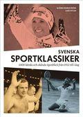 Svenska sportklassiker : 1000 k�nda och ok�nda �gonblick fr�n 1912 till idag