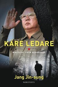K�re ledare : min flykt fr�n Nordkorea (inbunden)