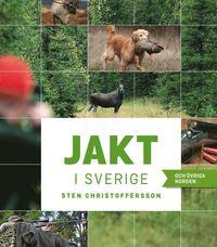 Jakt i Sverige och �vriga Norden (inbunden)