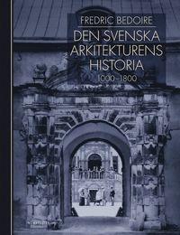 Den svenska arkitekturens historia 1000-1800 (inbunden)