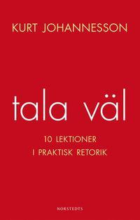 Tala v�l : 10 lektioner i praktisk retorik (h�ftad)