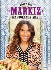 I köket med Markiz : marockansk magi (inbunden)