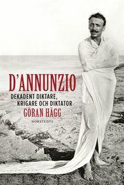 D'Annunzio : dekadent diktare krigare och diktator