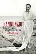 D'Annunzio : dekadent diktare, krigare och diktator