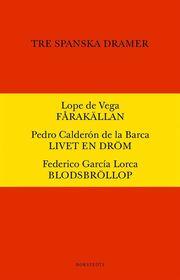 Tre spanska dramer : Fårakällan. Livet är en dröm. Blodsbröllop.