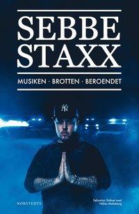 Sebbe Staxx : musiken, brotten, beroendet (inbunden)