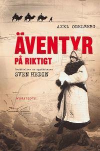 �ventyr p� riktigt : ber�ttelsen om uppt�ckaren Sven Hedin (inbunden)