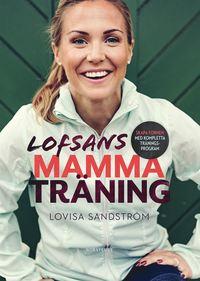 Lofsans mammaträning : skapa formen med kompletta träningsprogram (inbunden)