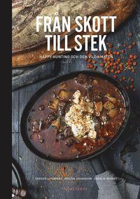 Fr�n skott till stek : happy hunting och den vilda maten (inbunden)