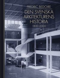 Den svenska arkitekturens historia 1800-2000 (inbunden)