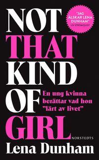 "Not that kind of girl : en ung kvinna ber�ttar vad hon ""l�rt av livet"" (pocket)"