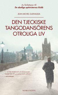 Den tjeckiske tangodans�rens otroliga liv (pocket)