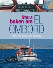Stora boken om el ombord : en praktisk guide för reparation installation och underhåll av segel- och motorbåtar