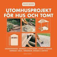 Utomhusprojekt f�r hus och tomt : grundtekniker, g�ngar & uteplatser, staket & murar, grindar, d�ck, verandor... (inbunden)