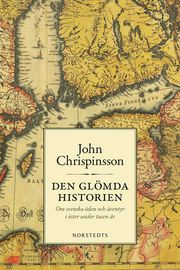 Den glömda historien : om svenska öden och äventyr i öster under tusen år