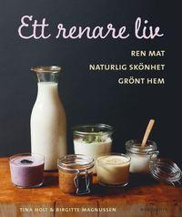 Ett renare liv : ren mat, naturlig sk�nhet, gr�nt hem (inbunden)