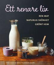 Ett renare liv : ren mat naturlig skönhet grönt hem