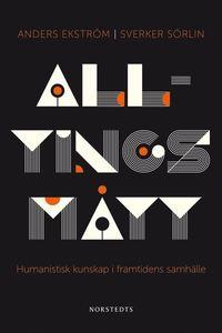 Alltings m�tt : humanistisk kunskap i framtidens samh�lle (inbunden)