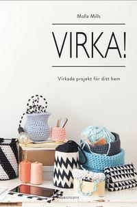Virka! : virkade projekt f�r ditt hem (inbunden)