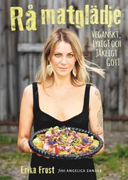 Rå matglädje : veganskt lyxigt och jäkligt gott