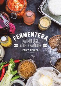Fermentera : mat med j�st, m�gel och bakterier (inbunden)