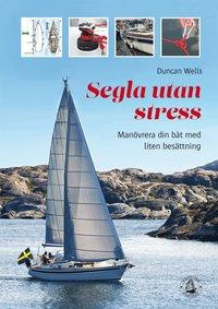 Segla utan stress : man�vrera b�ten med liten bes�ttning (h�ftad)