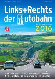 Links und Rechts der Autobahn 2016 : Der Autobahn-Guide