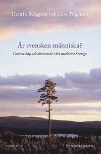 �r svensken m�nniska? : gemenskap och oberoende i det moderna Sverige (inbunden)
