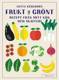 Frukt & Gr�nt : recept fr�n mitt k�k och skafferi (inbunden)