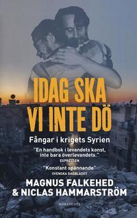 Idag ska vi inte d� : f�ngar i krigets Syrien (pocket)