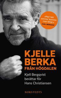 Kjelle Berka fr�n H�gdalen : Kjell Bergqvist ber�ttar f�r Hans Christiansen (pocket)