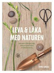 Leva & läka med naturen : projekt för balans kreativitet och återhämtning