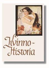Kvinnohistoria : Om Kvinnors Villkor Fr�n Antiken Till V�ra Dagar (h�ftad)