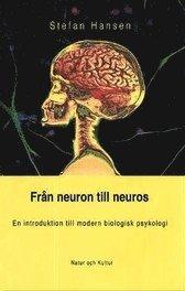 Från neuron till neuros : En introduktion till modern biologisk psykologi