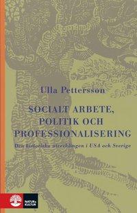 Socialt arbete, politik och professionalisering : Den historiska utveckling (h�ftad)