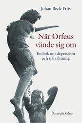 N�r Orfeus v�nde sig om : En bok om depression som f�rlorad sj�lvaktning (inbunden)